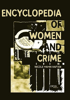 Encyclopedia of Women and Crime:, Rafter, Nicole