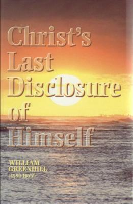 Christ's Last Disclosure of Himself, William Greenhill
