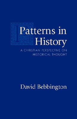 Patterns in History: A Christian Perspective on Historical Thought, David Bebbington