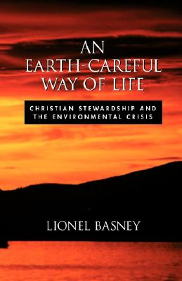 An Earth-Careful Way of Life: Christian Stewardship and the Environmental Crisis, Lionel Basney