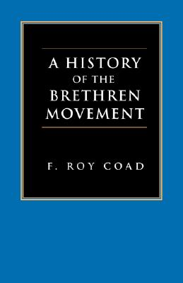 Image for A History of the Brethren Movement: Its Origins, Its Worldwide Development and Its Significance for the Present Day