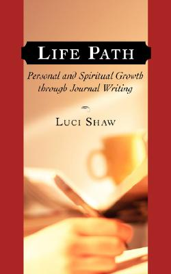 Life Path: Personal And Spiritual Growth Through Journal Writing, LUCI SHAW