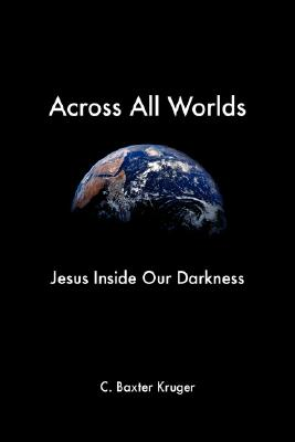 Image for Across All Worlds: Jesus Inside Our Darkness