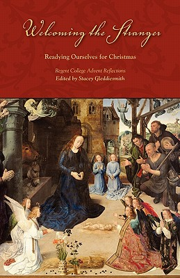 Welcoming the Stranger: Readying Ourselves for Christmas (Regent College Advent Reflections)
