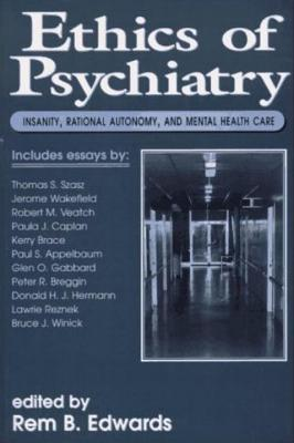 Image for Ethics of Psychiatry: Insanity, Rational Autonomy, and Mental Health Care