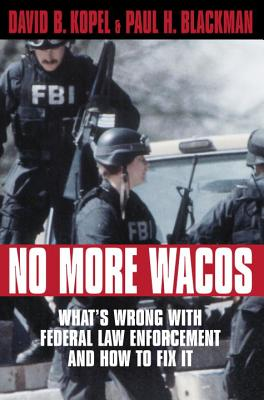 Image for No More Wacos : What's Wrong with Federal Law Enforcement and How to Fix It