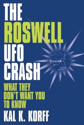 "Roswell Ufo Crash : What They Don't Want You to Know, ""KORFF, KAL K."""