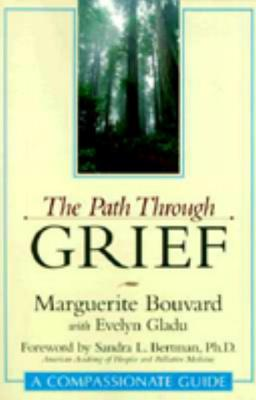 The Path Through Grief: A Compassionate Guide, Bouvard, Marguerite;Gladu, Evelyn
