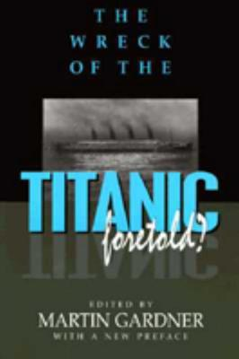 The Wreck of the Titanic Foretold?, GARDNER, Martin - editor