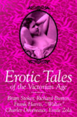 Erotic Tales of the Victorian Age, Bram Stoker; Richard Burton; Frank Harris; Walter; Charles Devereaux; Emile Zola