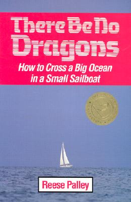 Image for There Be No Dragons: How to Cross a Big Ocean in a Small Sailboat