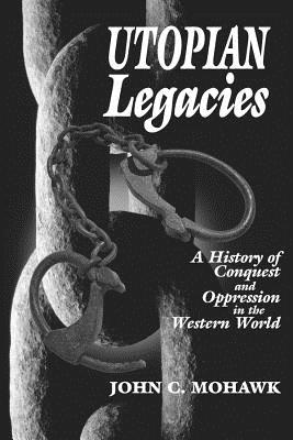 Image for Utopian Legacies A History of Conquest & Oppression in the Western World