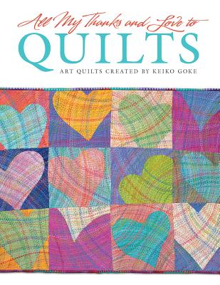 Image for All My Thanks and Love to Quilts: Art Quilts Created by Keiko Goke (Design Originals)