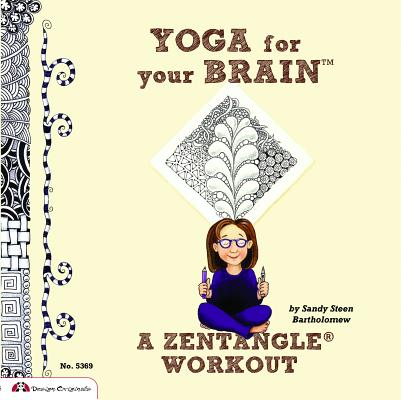 Image for Yoga for Your Brain (TM): A Zentangle (R) Workout (Design Originals) Over 60 Tangle Patterns, Plus Ideas, Tips, and Projects for Experienced Tanglers (Sequel to Totally Tangled: Zentangle and Beyond)