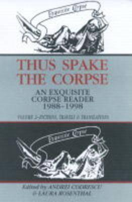 Image for Thus Spake the Corpse: An Exquisite Corpse Reader, 1988-1998: Volume 2 - Fictions, Travels & Translations