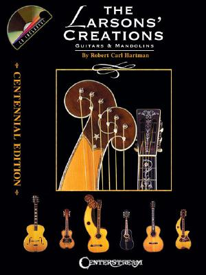 Image for THE LARSONS' CREATIONS  GUITARS & MANDOLINS: CENTENNIAL EDITION (SOFT- COVER BOOK/CD) (v. 1)