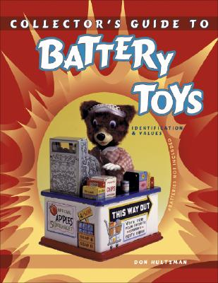 Collector's Guide to Battery Toys: --Batteries Not Included : Identification & Values, Hultzman, Don