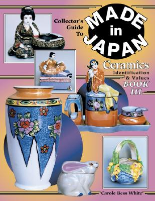 Image for Made in Japan Ceramics Book III: Identification & Values (Collector's Guide to Made in Japan Ceramics)