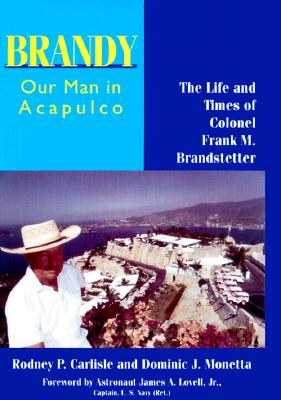 Image for Brandy, Our Man in Acapulco: The Life and Times of Colonel Frank M. Brandstetter
