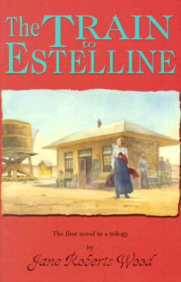 Image for The Train to Estelline (Lucinda Richards Trilogy)