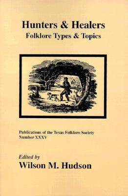 Image for Hunters and Healers: Folklore Types and Topics (Publications of the Texas Folklore Society)