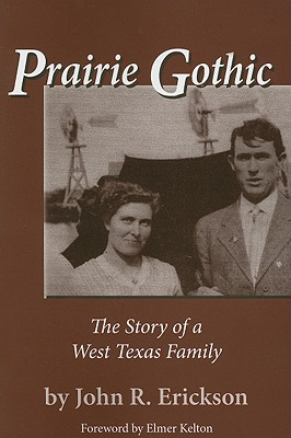 Prairie Gothic: The Story of a West Texas Family (Frances B. Vick), Erickson, John R.