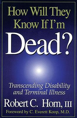 Image for How Will They Know If I'm Dead?: Transcending Disability and Terminal Illness
