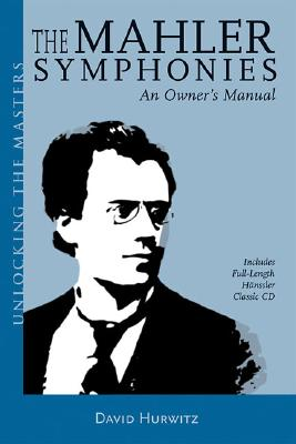 The Mahler Symphonies: An Owner's Manual (includes 1 CD), David Hurwitz