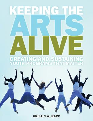 Image for KEEPING THE ARTS ALIVE CREATING AND SUSTAINING YOUTH PROGRAMS THAT MATTER