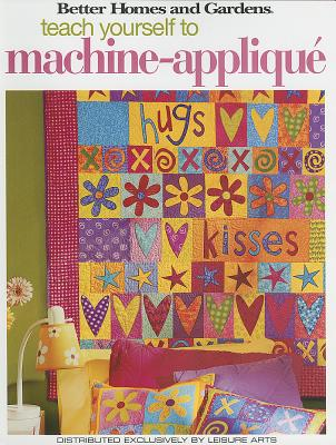 Image for Teach Yourself to Machine-Applique  (Leisure Arts #4342) (Better Homes and Gardens Creative Collection (Leisure Arts))