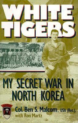 Image for White Tigers: My Secret War in North Korea (Ausa Institute of Land Warfare)