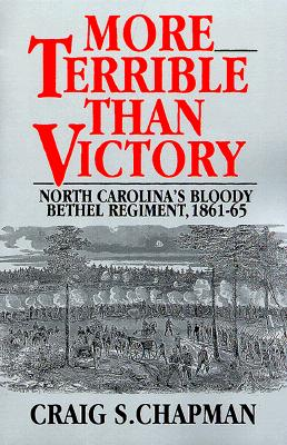 More Terrible than Victory: North Carolina's Bloody Bethel Regiment, 1861-65, Chapman,Craig S.