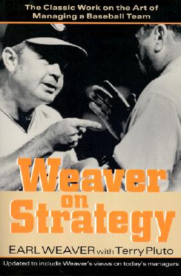 Weaver on Strategy: The Classic Work on the Art of Managing a Baseball Team, Weaver, Earl; Pluto, Terry