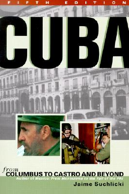 Cuba: From Columbus to Castro and Beyond, Fifth Edition, Revised, Suchlicki, Jaime