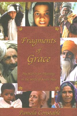Image for FRAGMENTS OF GRACE MY SEARCH FOR MEANING IN THE STRIFE OF SOUTH ASIA