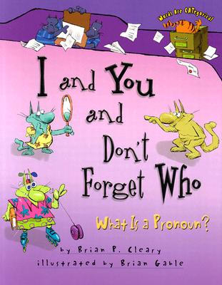 Image for I and You and Don't Forget Who: What Is A Pronoun?