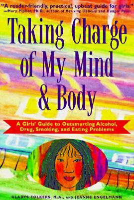 Image for Taking Charge of My Mind and Body: A Girls' Guide to Outsmarting Alcohol, Drugs, Smoking, and Eating Problems