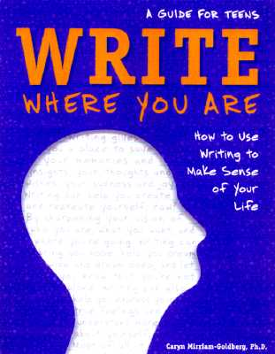 Image for Write Where You Are : How to Use Writing to Make Sense of Your Life : A Guide for Teens