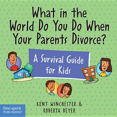 What in the World Do You Do When Your Parents Divorce? A Survival Guide for Kids, Winchester J.D., Kent; Beyer J.D., Roberta