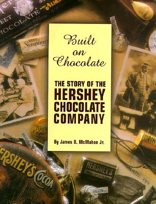 Image for BUILT ON CHOCOLATE STORY OF THE HERSHEY CHOCOLATE COMPANY
