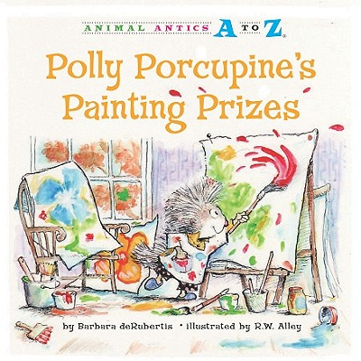 Polly Porcupine's Painting Prizes (Animal Antics A to Z)