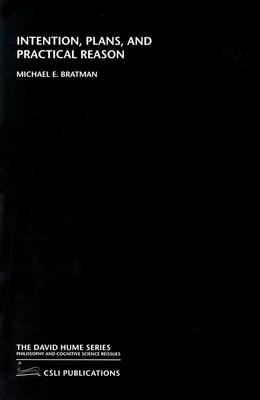Intention, Plans, and Practical Reason (David Hume Series), Bratman, Michael E.