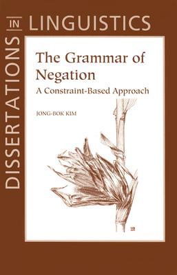 The Grammar of Negation (Dissertations in Linguistics), Kim, Jong-Bok