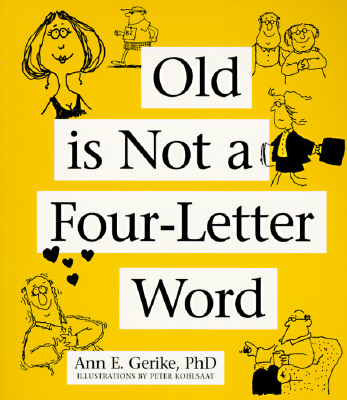 Image for Old Is Not a Four-Letter Word: A Midlife Guide