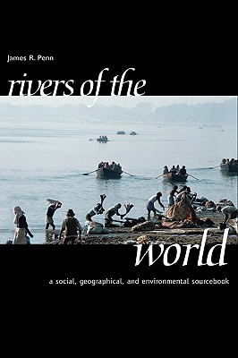 Rivers of the World: A Social, Geographical, and Environmental Sourcebook, Penn, James