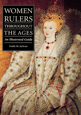 Women Rulers Throughout the Ages: An Illustrated Guide, Jackson, Guida M.