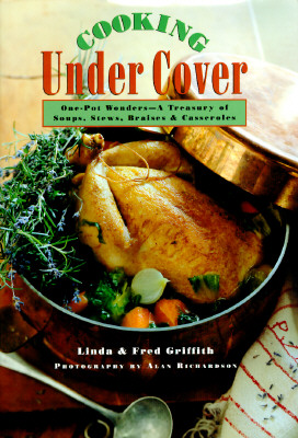 Image for Cooking Under Cover: One-Pot Wonders- A Treasury of Soups, Stews, Braises and Casseroles