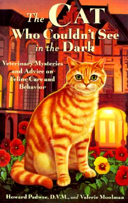 Image for The Cat Who Couldn't See in the Dark: Veterinary Mysteries and Advice on Feline Care and Behavior