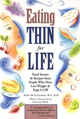 Image for Eating Thin for Life: Food Secrets & Recipes from People Who Have Lost Weight & Kept It Off