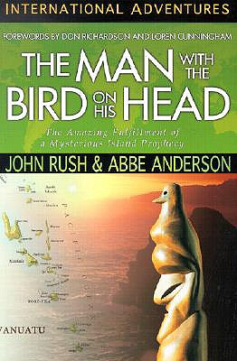 Man With the Bird on His Head : The Amazing Fulfillment of a Mysterious Island Prophecy, JOHN RUSH, ABBE ANDERSON